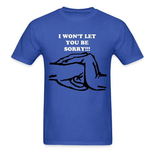 I Won't Let You Be Sorry - Men's T-Shirt