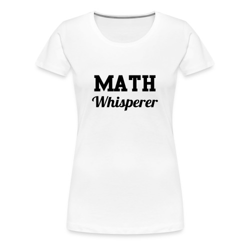 Math Whisperer - Women's Premium T-Shirt