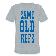 T-Shirts ~ Unisex Tri-Blend T-Shirt by American Apparel ~ Same Old Refs