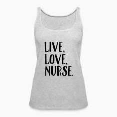 Live, Love, Nurse. Tanks