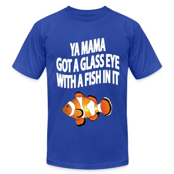 YA MAMA GOT A GLASS EYE - Men's T-Shirt by American Apparel