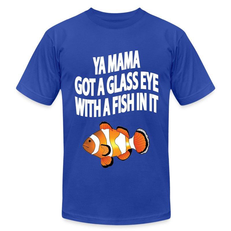 YA MAMA GOT A GLASS EYE - Men's Fine Jersey T-Shirt