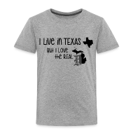 Baby & Toddler Shirts ~ Toddler Premium T-Shirt ~ I Live in Texas but I Love the Real D