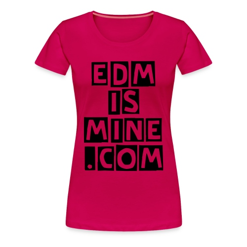 EDM Is Mine (Gals) - Women's Premium T-Shirt