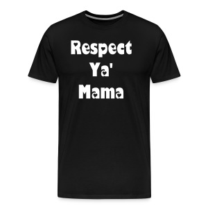 Respect Ya' Mama Black T-Shirt - Men's Premium T-Shirt