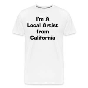 I'm A Local Artist from California White T-Shirt - Men's Premium T-Shirt