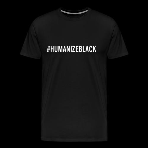 HUMANIZE BLACK ORIGINAL TEE  - Men's Premium T-Shirt