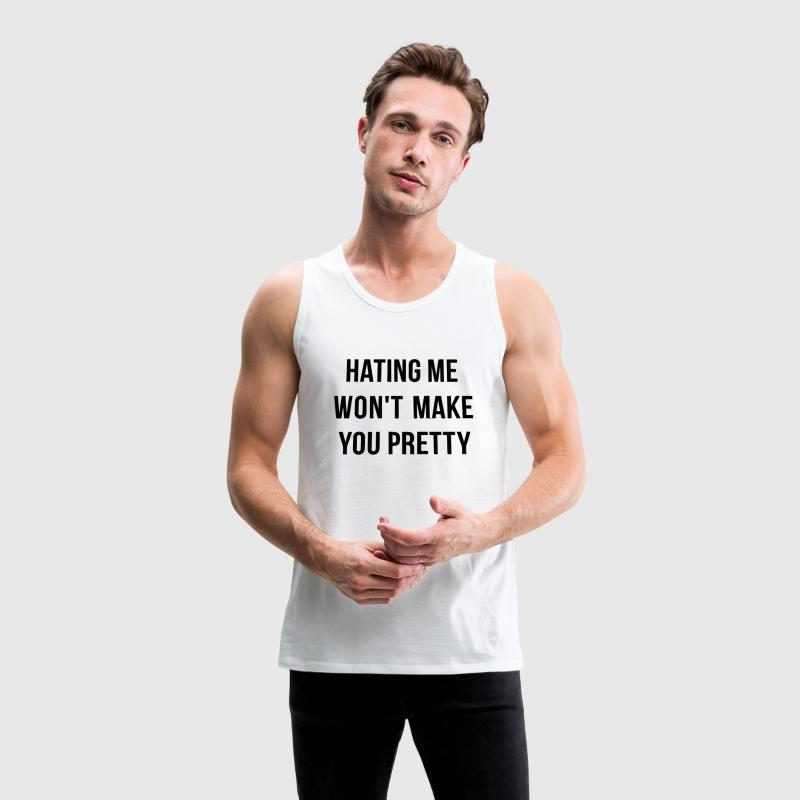HATING ME WON'T MAKE YOU PRETTY! Tank Tops - Men's Premium Tank