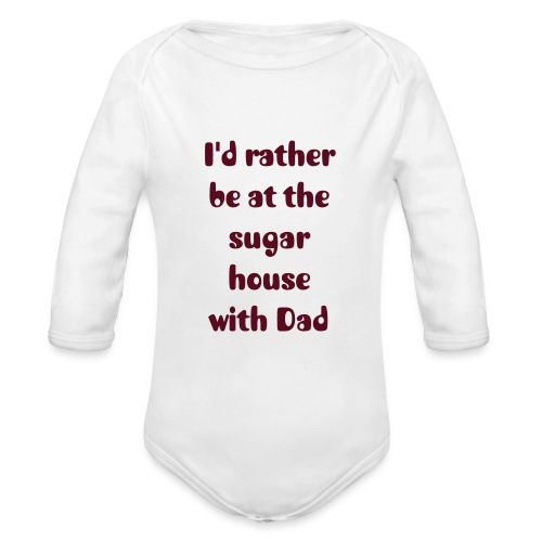 I'd rather be at the sugar house - Organic Long Sleeve Baby Bodysuit