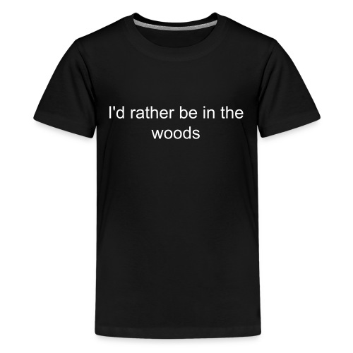 I'd rather be in the woods - Kids' Premium T-Shirt