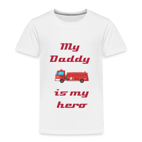 My Daddy is my hero - Toddler Premium T-Shirt