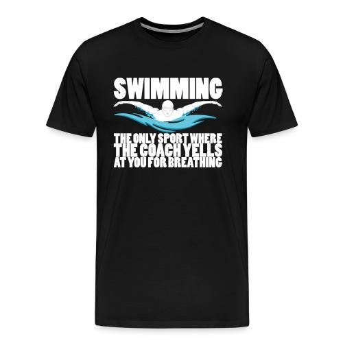 Swimming: Coach Yells At You For Breathing - Premium Men's T-Shirt - Men's Premium T-Shirt