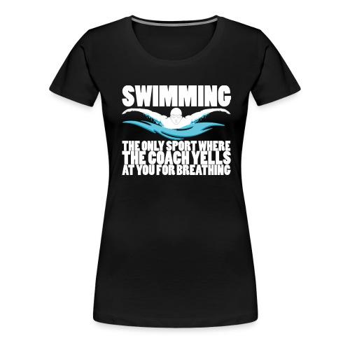 Swimming: Coach Yells At You For Breathing - Premium Women's T-Shirt - Women's Premium T-Shirt