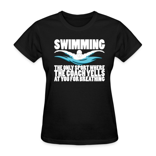 Swimming: Coach Yells At You For Breathing - Women's Gildan T-Shirt - Women's T-Shirt