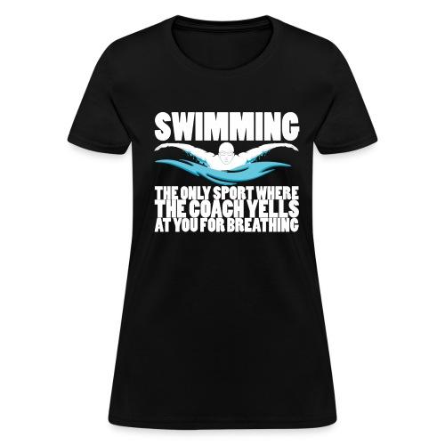 Swimming: Coach Yells At You For Breathing - Women's Gildan T-Shirt - Women's T-Shirt