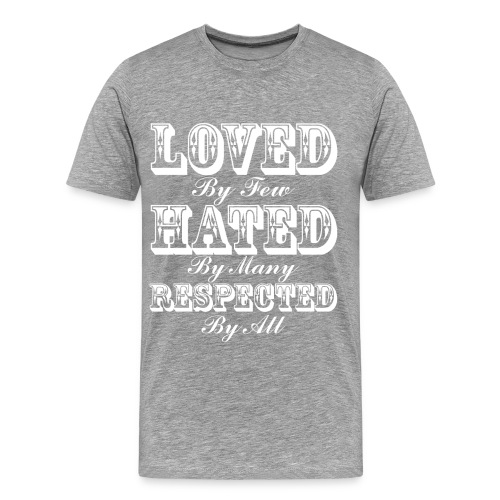Loved Hated Respected Tee - Men's Premium T-Shirt