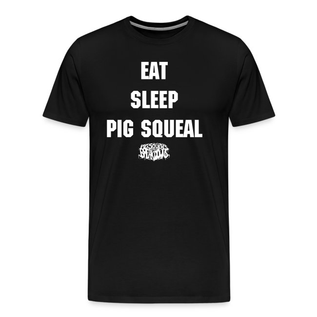 EAT SLEEP PIG SQUEAL