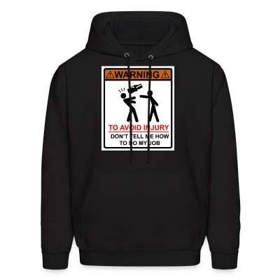 Don't Tell Me How to Do My Job Hoodie - Men's Hoodie