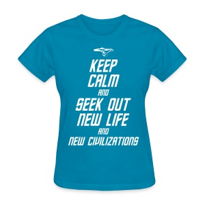 Keep Calm and Seek Out New Life and New Civilizations - STAR TREK t shirt - Women's T-Shirt