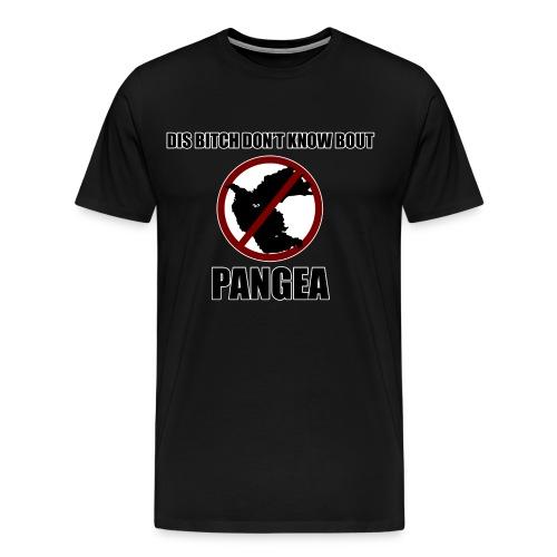 Bitch Don't Know Bout Pangea - Men's Premium T-Shirt