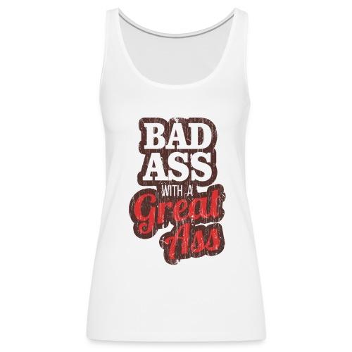 Badass with a Great Ass - Women's Premium Tank Top