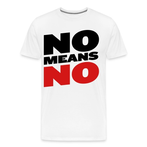 No Means No - Men's Premium T-Shirt