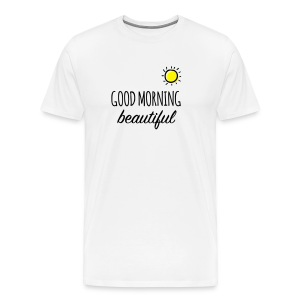 Good Morning Beautiful - T-Shirt  - Men's Premium T-Shirt