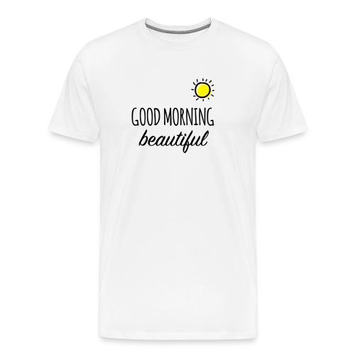 Good Morning Beautiful - T-Shirt  - Men's Premium T-Shirt