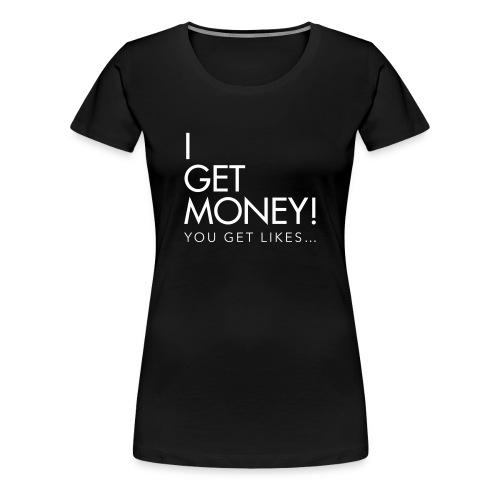 I Get Money Tee Women - Women's Premium T-Shirt