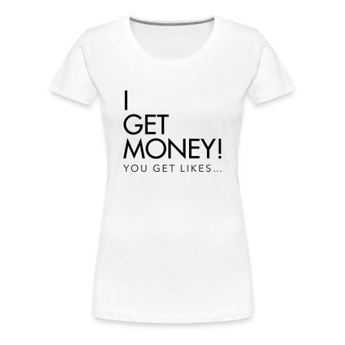 I Get Money Tee Wht for Women - Women's Premium T-Shirt