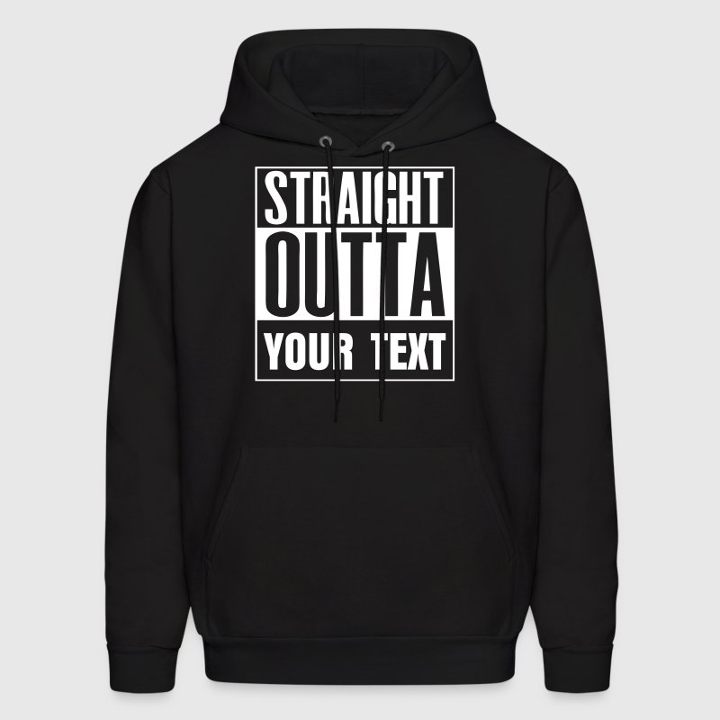 STRAIGHT OUTTA - your custom TEXT - Men's Hoodie