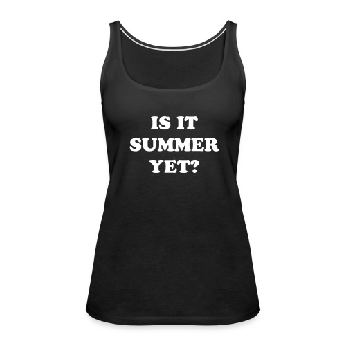 Is It Summer Yet (White Letters Tank) - Women's Premium Tank Top