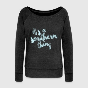 It's a southern thing Long Sleeve Shirts - Women's Wideneck Sweatshirt