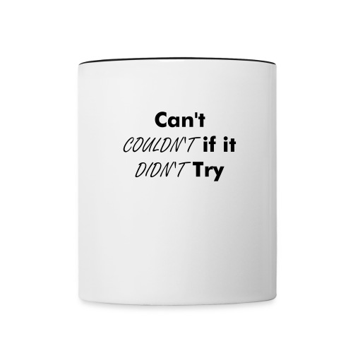 can't couldn't if it didn't try - Contrast Coffee Mug