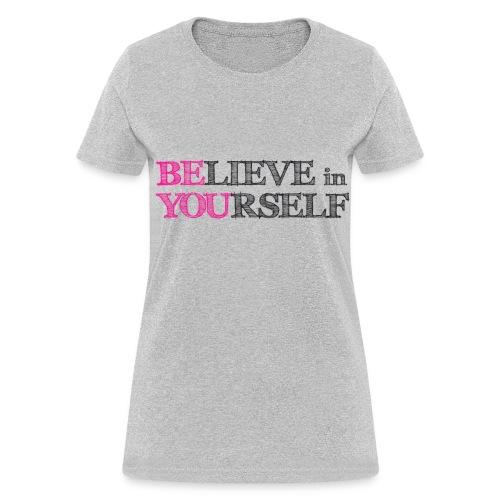 Believe in Yourself T-shirt - Women's T-Shirt