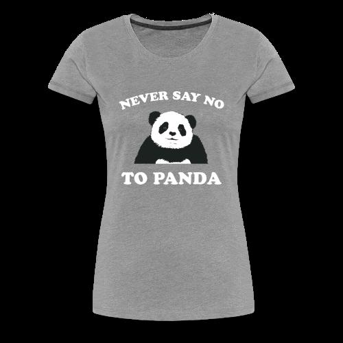 Never Say No To Panda - Women's T-Shirt - Women's Premium T-Shirt