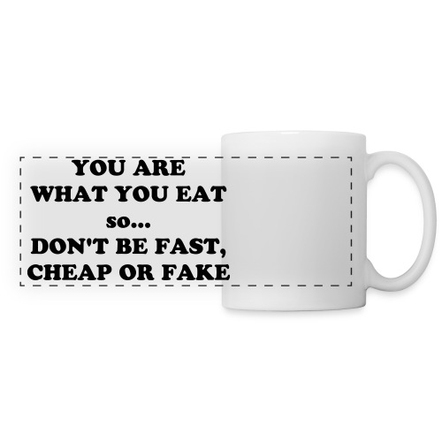 YOU ARE WHAT YOU EAT so... DON'T BE FAST, CHEAP OR FAKE MUG - Panoramic Mug
