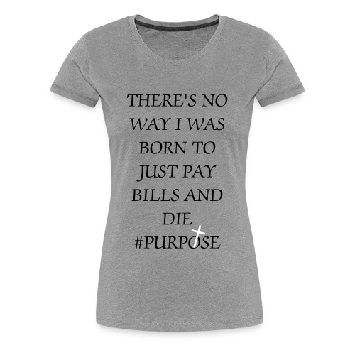 #PURPOSE - Women's Premium T-Shirt