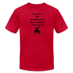 I have 99 problems, but a pitch ain't one - Men's T-Shirt by American Apparel