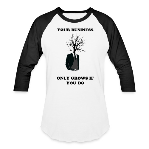 Your Business Only Grows if you do- Baseball T- Choose your color! - Baseball T-Shirt