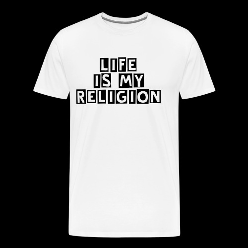 LIFE IS MY RELIGION - Men's Premium T-Shirt