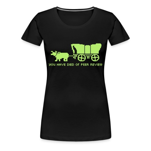 YOU HAVE DIED OF PEER REVIEW - Women's Premium T-Shirt