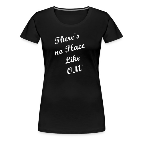 There's no Place like Om' - Women's Premium T-Shirt