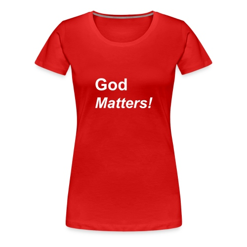 God Matters - Women's Premium T-Shirt