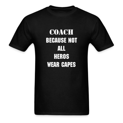 Men's Coach Because Not All Super Heros Wear Capes  - Men's T-Shirt