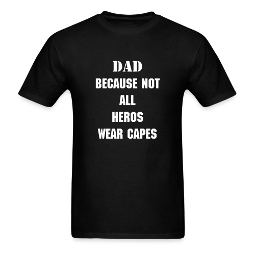 Dad Because Not All Super Heros Wear Capes  - Men's T-Shirt