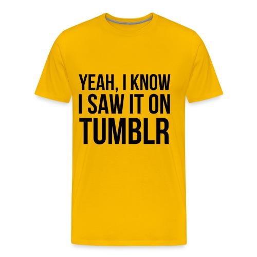 I saw it on Tumblr - Men's Premium T-Shirt