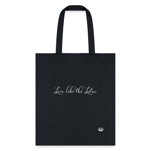 LOTUS: Live like the Lotus Tote - Tote Bag