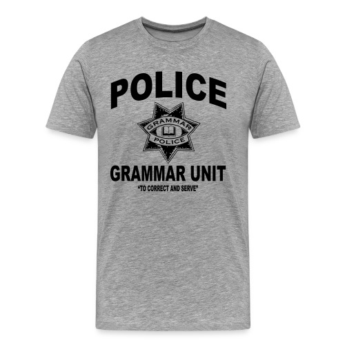 Police Grammar Unit To Correct & Serve Shirt  - Men's Premium T-Shirt