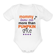 Baby Bodysuits ~ Baby Short Sleeve One Piece ~ Mommy loves me more than Pumpkin Spice